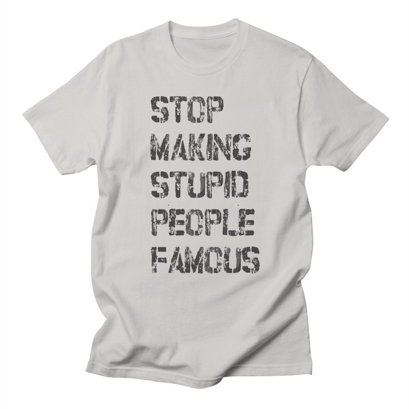 STOP MAKING STUPID PEOPLE FAMOUS - Charcoal  Graphic in Men's T-shirt Stone by Plastic Jesus - official apparel