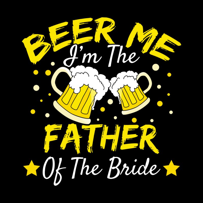 cb959c05 pnmerch beer-me-im-the-father-of-the-bride-fathers-day-gift mens t-shirt