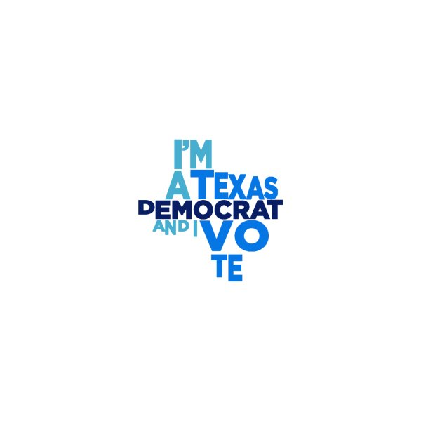 image for I'm A Texas Democrat & I Vote