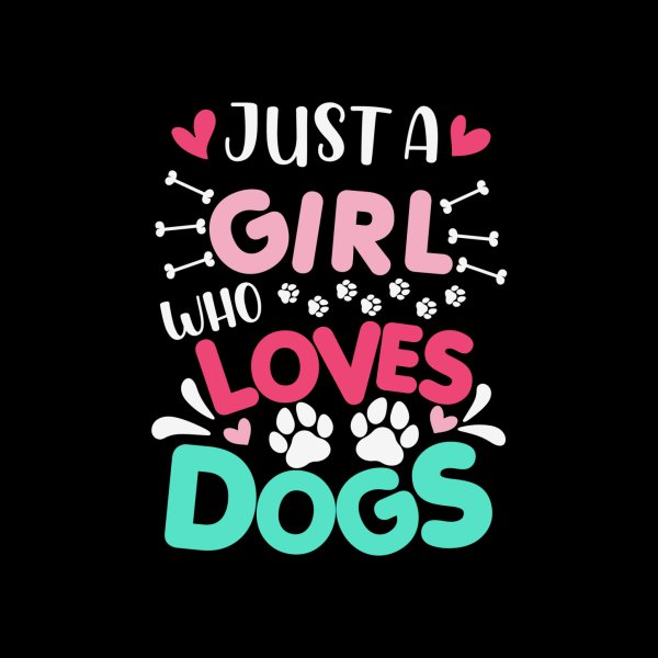 Design for Just a Girl who Loves Dogs