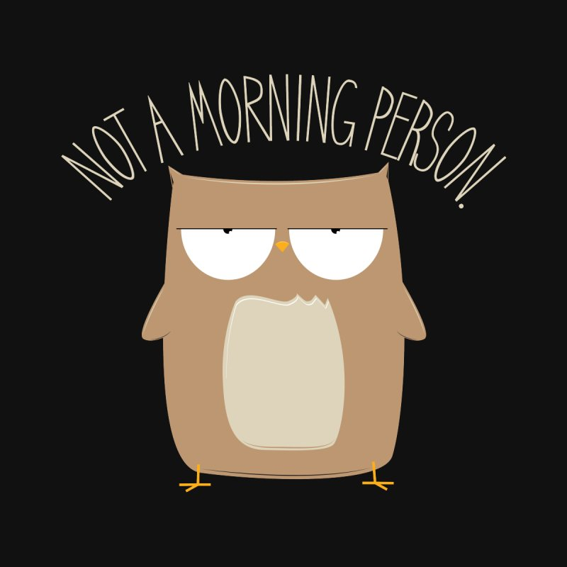 Not A Morning Person by