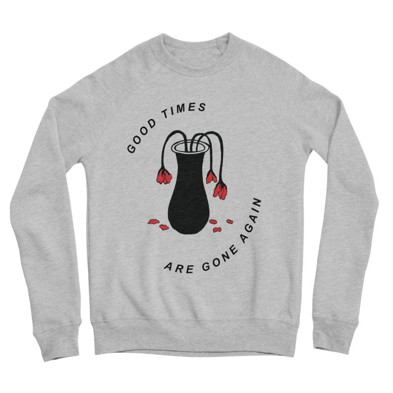 Fred Thomas - Good Times Are Gone Again Men's Sponge Fleece Sweatshirt by Polyvinyl Threadless Shop