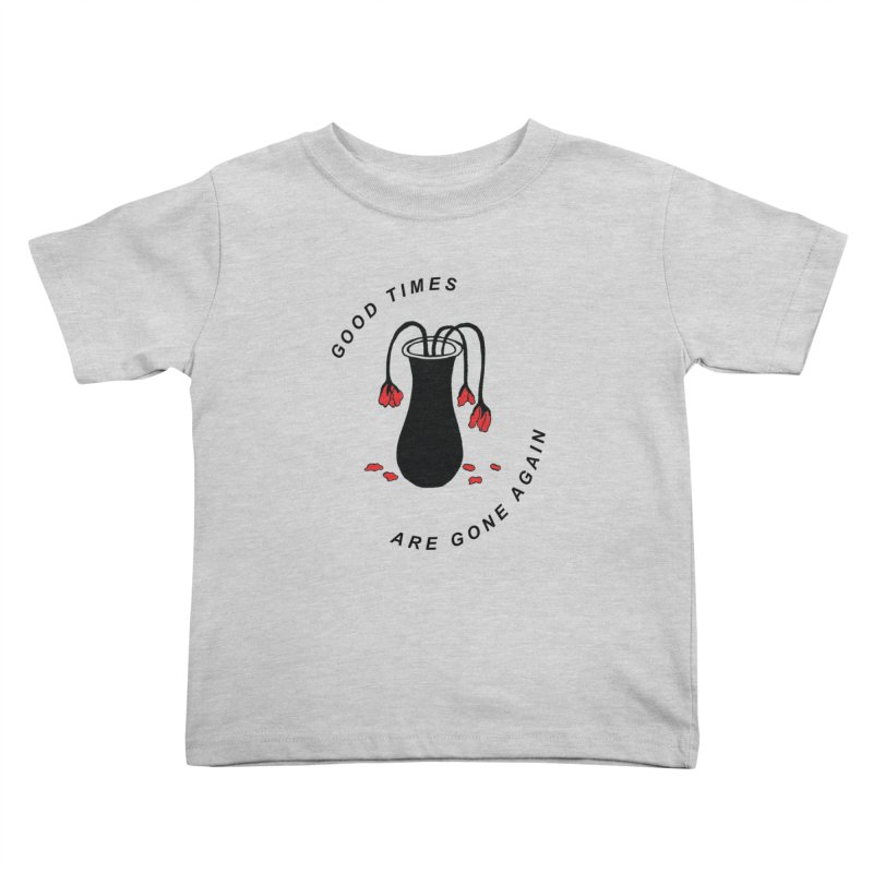 Fred Thomas - Good Times Are Gone Again Kids Toddler T-Shirt by Polyvinyl Threadless Shop