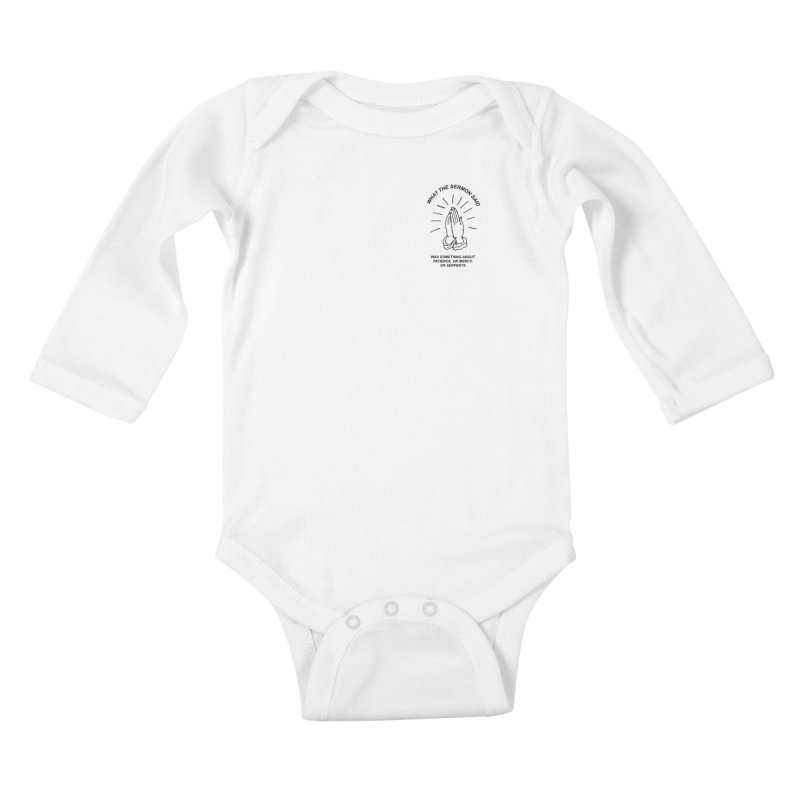 Fred Thomas - What the Sermon Said Kids Baby Longsleeve Bodysuit by Polyvinyl Threadless Shop