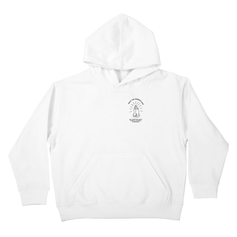 Fred Thomas - What the Sermon Said Kids Pullover Hoody by Polyvinyl Threadless Shop
