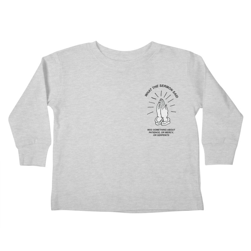 Fred Thomas - What the Sermon Said Kids Toddler Longsleeve T-Shirt by Polyvinyl Threadless Shop