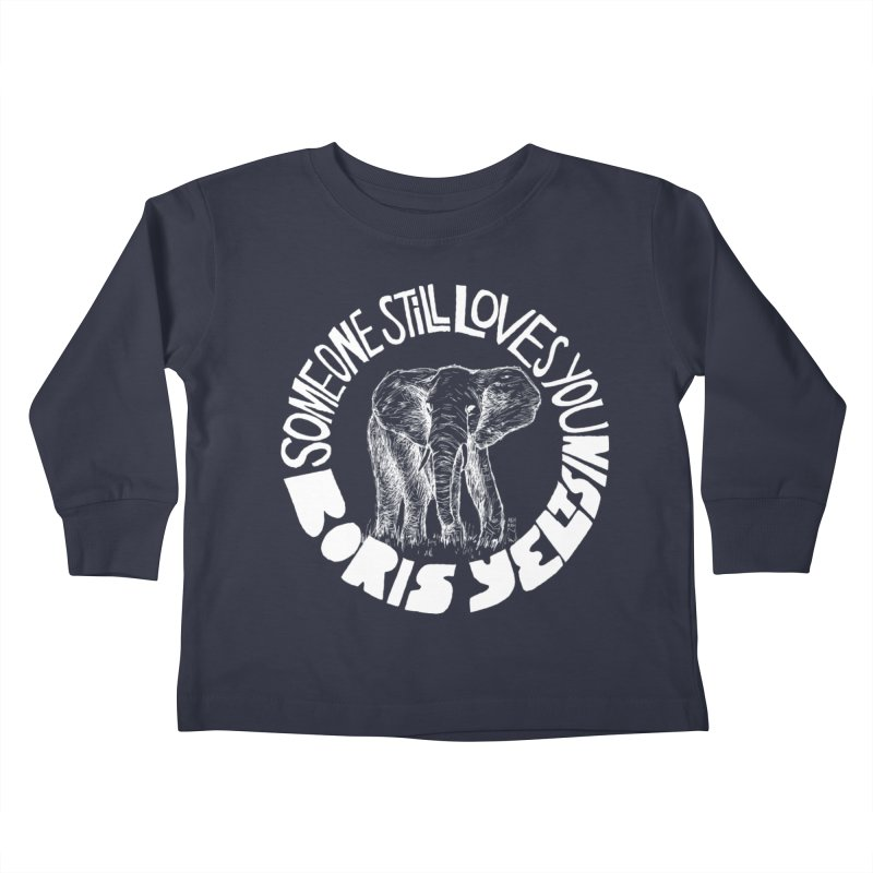 Someone Still Loves You Boris Yeltsin Kids Toddler Longsleeve T-Shirt by Polyvinyl Threadless Shop