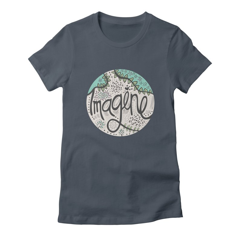 Imagine Nature Women's T-Shirt by pomgraphicdesign's Shop