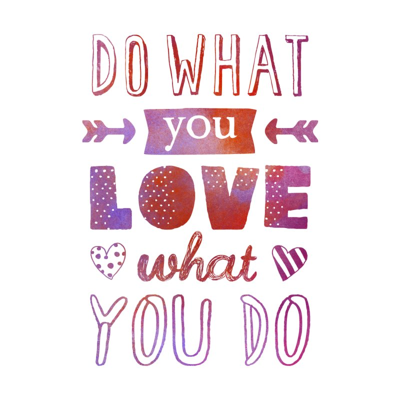 Do What You LOVE What You Do Women's Tank by poptastictees's Artist Shop