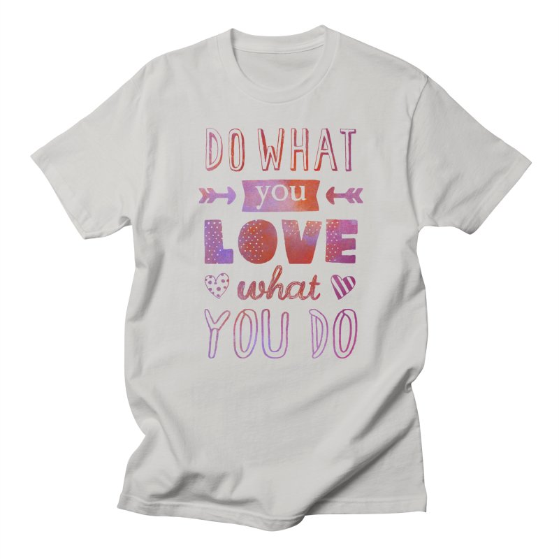 Do What You LOVE What You Do Men's T-Shirt by poptastictees's Artist Shop