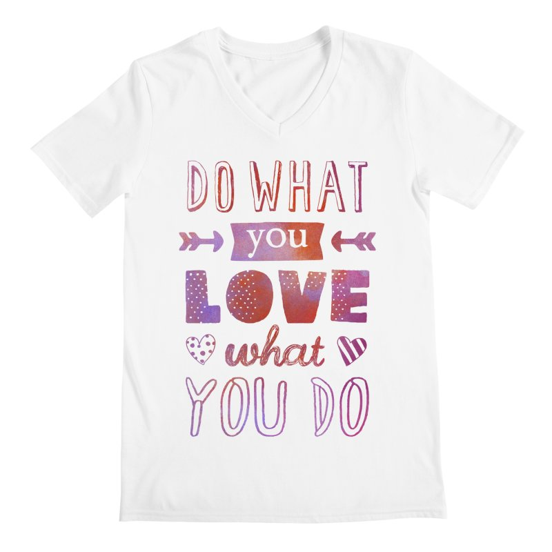 Do What You LOVE What You Do Men's Regular V-Neck by poptastictees's Artist Shop