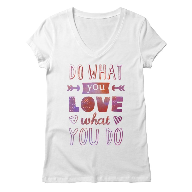 Do What You LOVE What You Do Women's Regular V-Neck by poptastictees's Artist Shop
