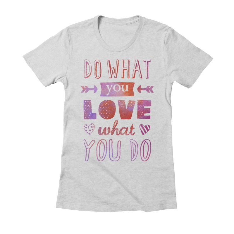 Do What You LOVE What You Do   by poptastictees's Artist Shop