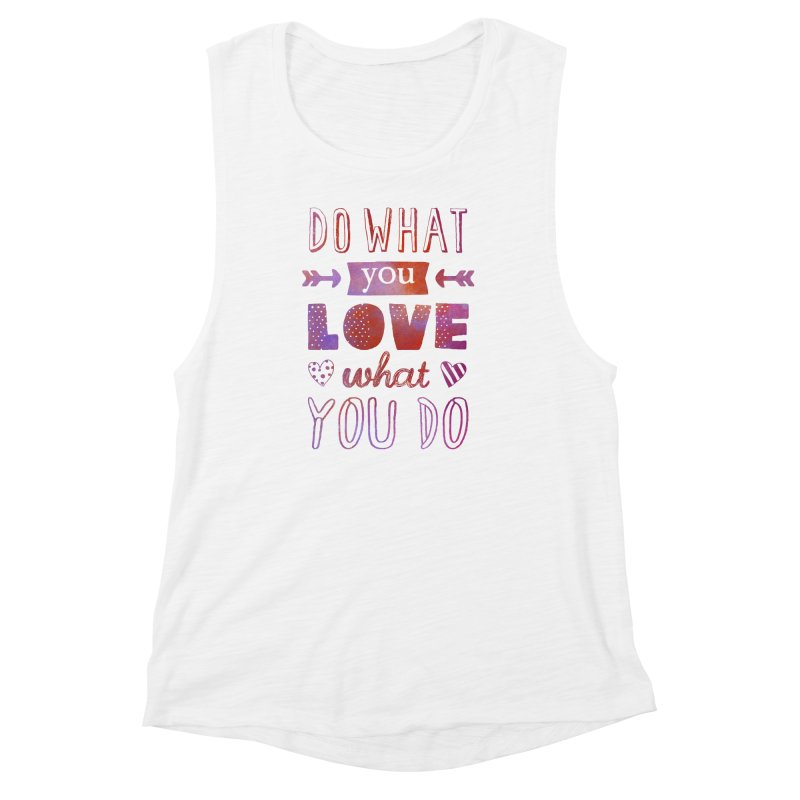 Do What You LOVE What You Do Women's Muscle Tank by poptastictees's Artist Shop