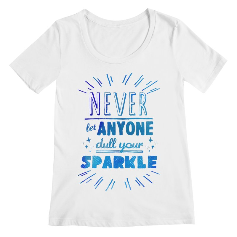 Never Let Anyone Dull Your Sparkle Women's Regular Scoop Neck by poptastictees's Artist Shop