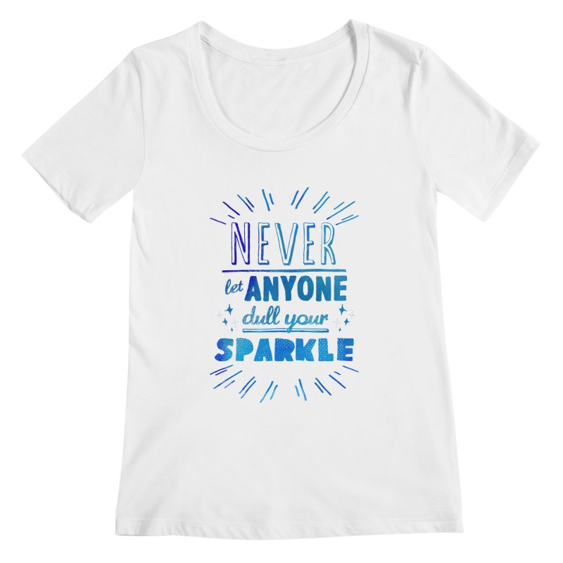 Never Let Anyone Dull Your Sparkle Women's Scoopneck by poptastictees's Artist Shop