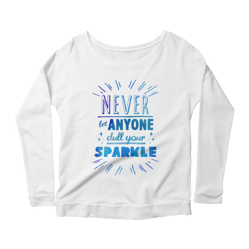 Never Let Anyone Dull Your Sparkle Women's Longsleeve Scoopneck  by poptastictees's Artist Shop