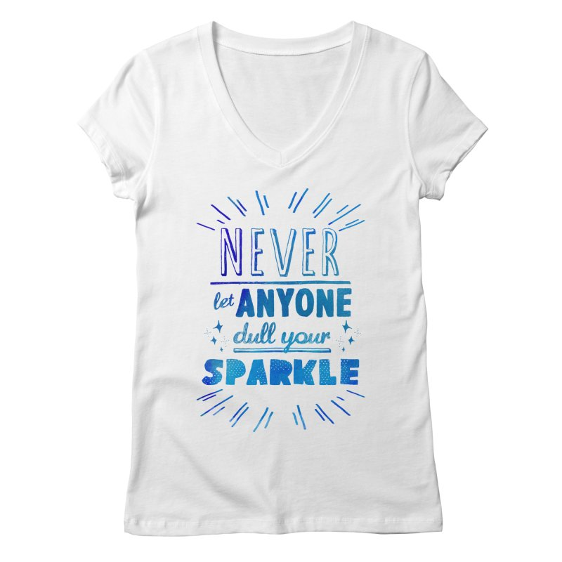 Never Let Anyone Dull Your Sparkle Women's Regular V-Neck by poptastictees's Artist Shop