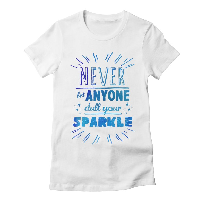 Never Let Anyone Dull Your Sparkle Women's Fitted T-Shirt by poptastictees's Artist Shop