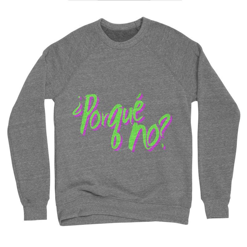 Porque No? Men's Sponge Fleece Sweatshirt by ¿Porque No?