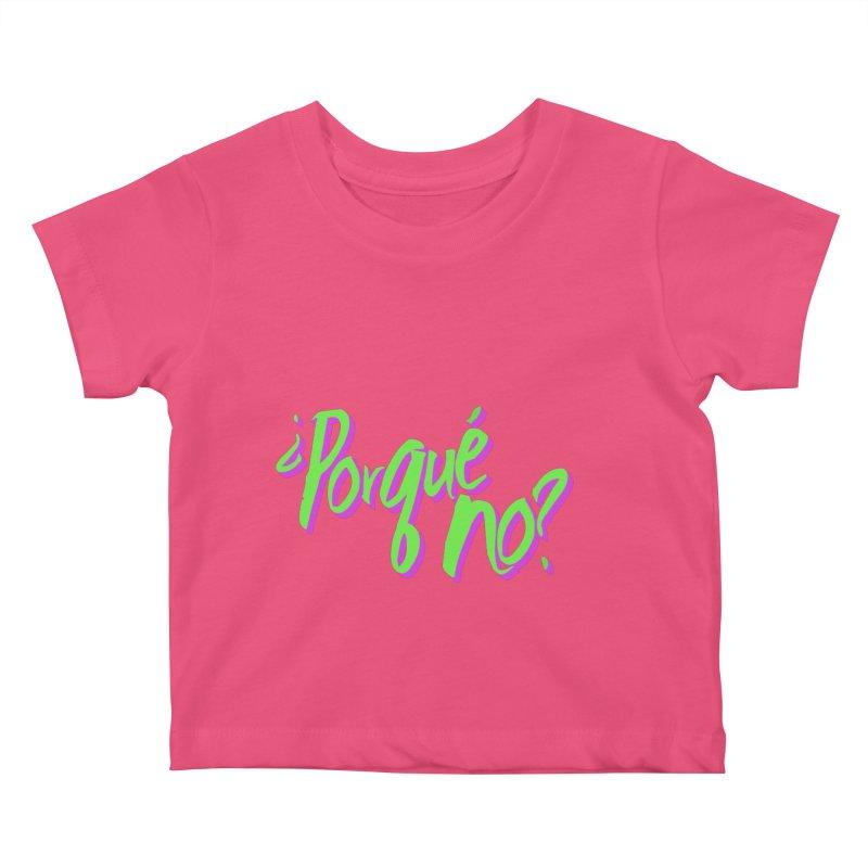 Porque No? Kids Baby T-Shirt by ¿Porque No?
