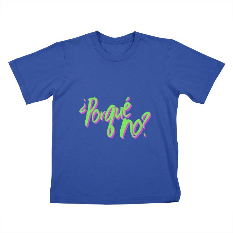 Porque No? Kids T-Shirt by ¿Porque No?