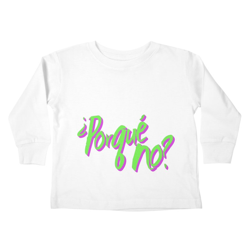 Porque No? Kids Toddler Longsleeve T-Shirt by ¿Porque No?