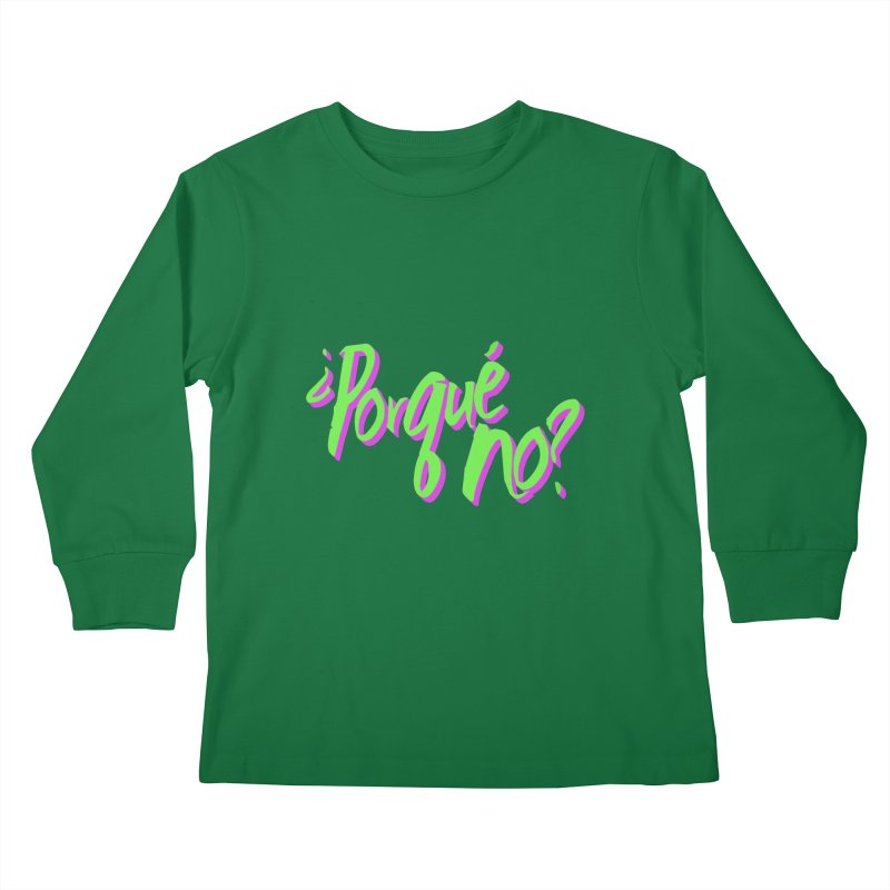 Porque No? Kids Longsleeve T-Shirt by ¿Porque No?