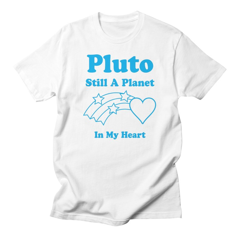 Pluto: Still A Planet in my Heart Women's Unisex T-Shirt by Postlopez