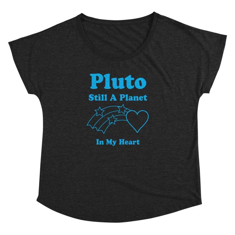 Pluto: Still A Planet in my Heart Women's Dolman by Postlopez