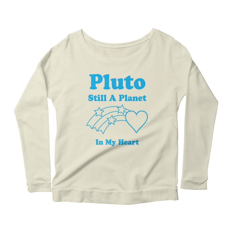 Pluto: Still A Planet in my Heart Women's Longsleeve Scoopneck  by Postlopez