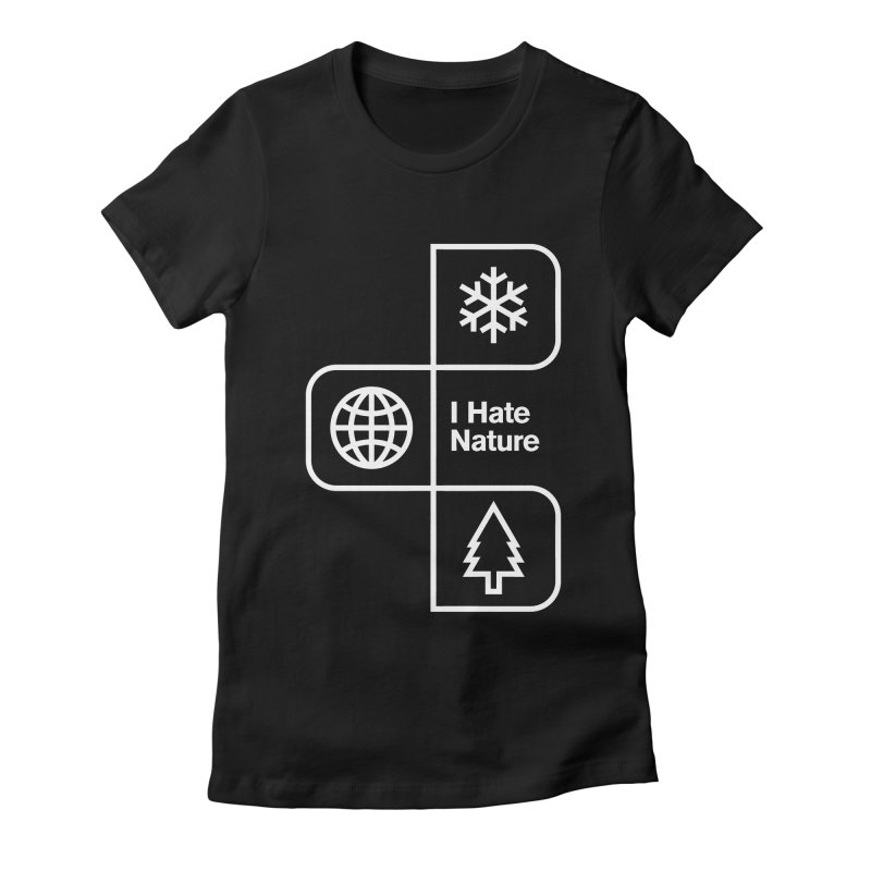 I Hate Nature Women's Fitted T-Shirt by Postlopez