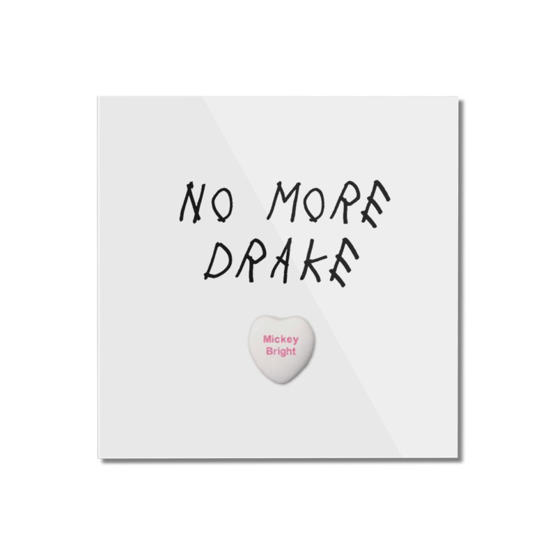 No More Drake_white Home Mounted Acrylic Print by Post Zen