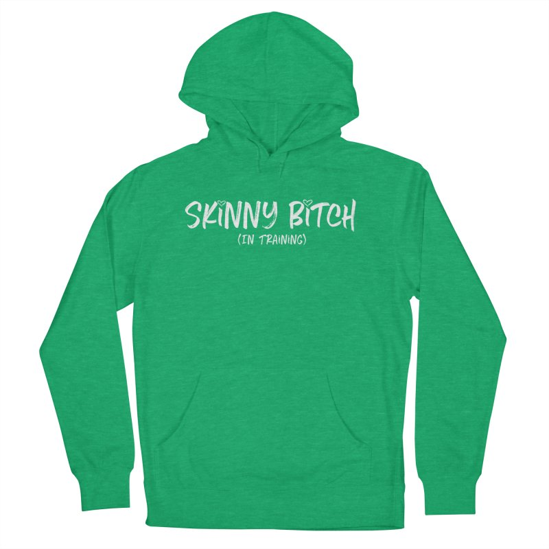 Skinny Bitch in Training Women's French Terry Pullover Hoody by Potato Wisdom's Artist Shop