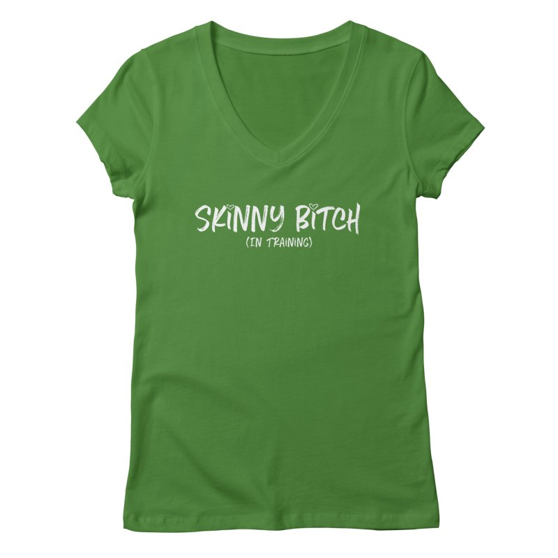 Skinny Bitch in Training Women's V-Neck by Potato Wisdom's Artist Shop