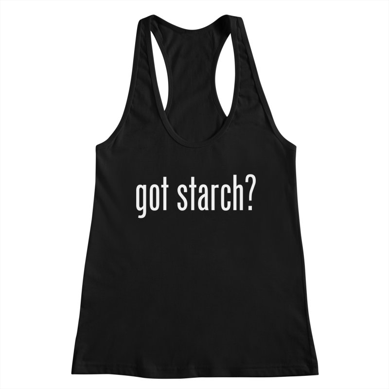Got Starch? Women's Tank by Potato Wisdom's Artist Shop