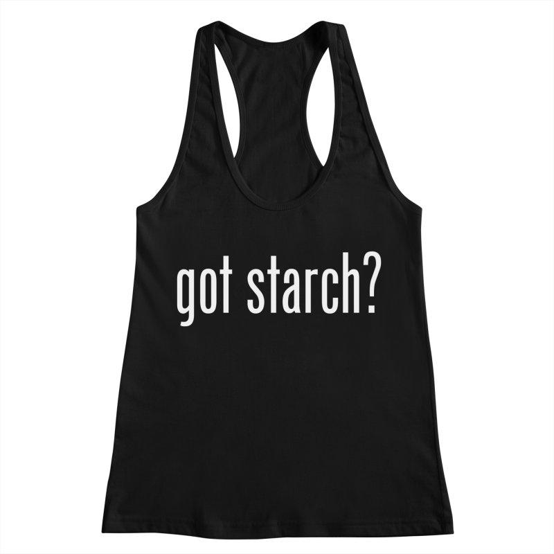 Got Starch? Women's Racerback Tank by Potato Wisdom's Artist Shop