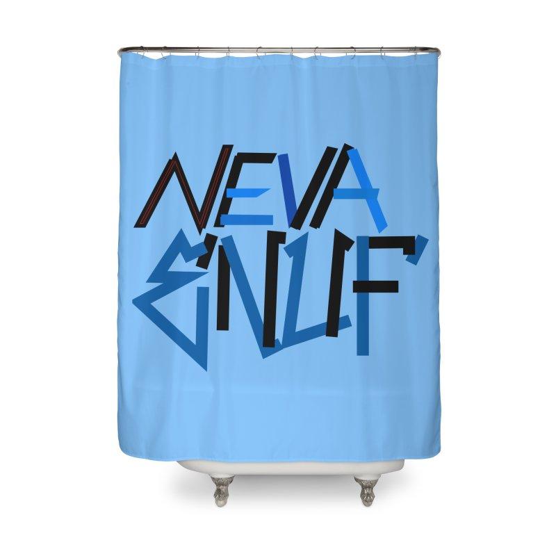 Neva Enuf Home Shower Curtain by Power Artist Shop
