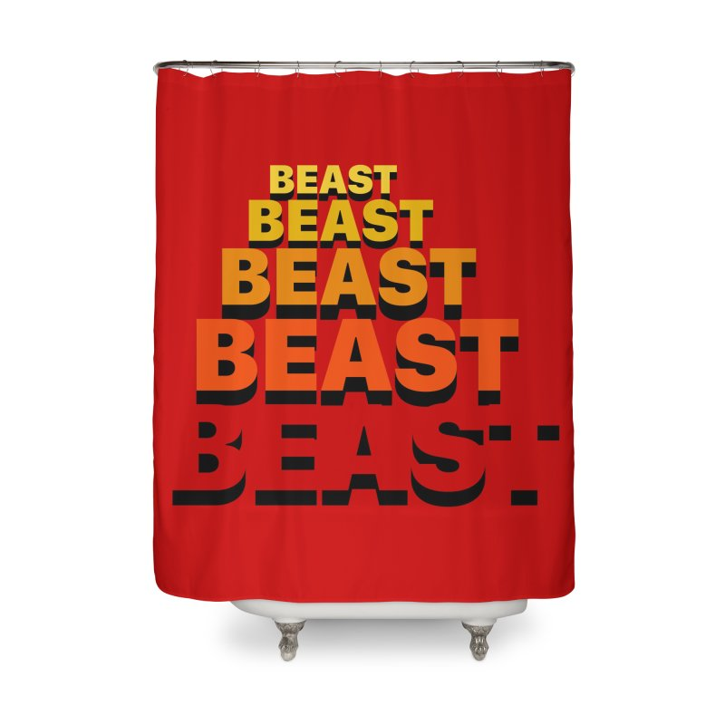 Beast Beast Beast Home Shower Curtain by Power Artist Shop