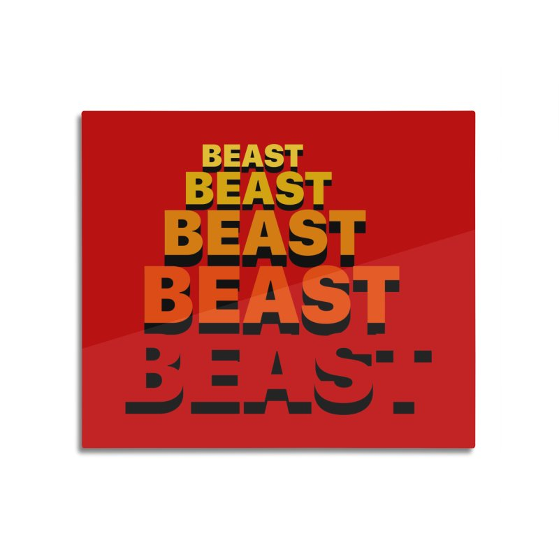 Beast Beast Beast Home Mounted Aluminum Print by Power Artist Shop