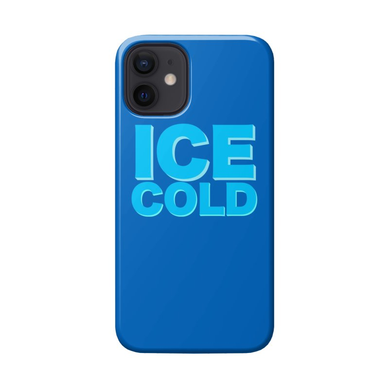 ICE Cold Accessories Phone Case by Power Artist Shop