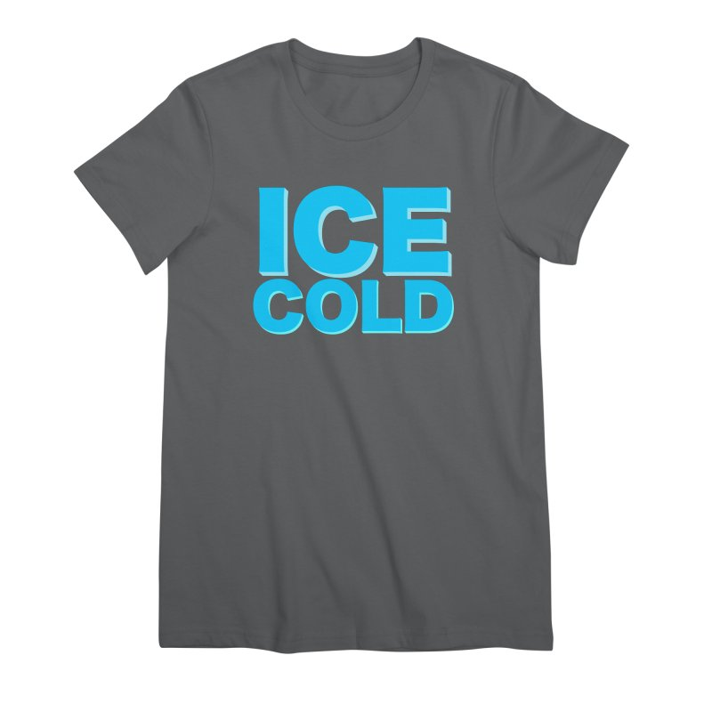 ICE Cold Women's Premium T-Shirt by Power Artist Shop