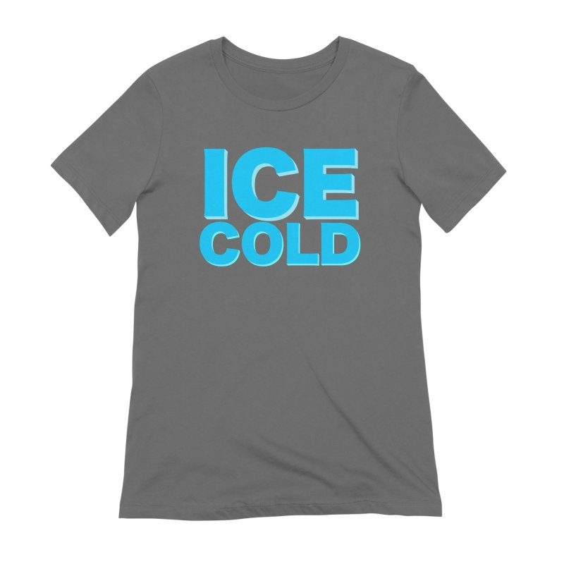 ICE Cold Women's T-Shirt by Power Artist Shop