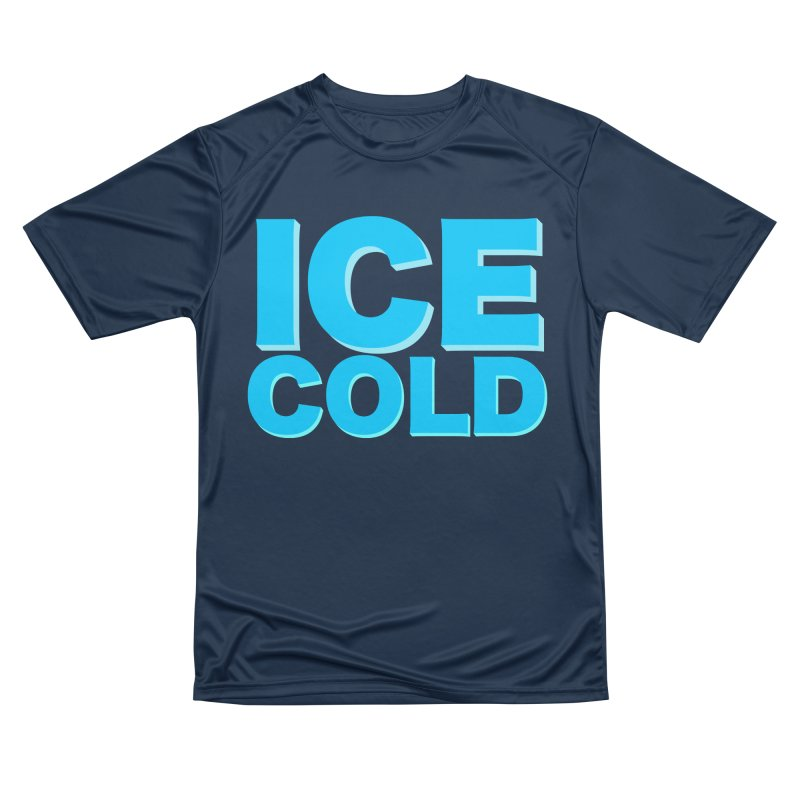 ICE Cold Women's Performance Unisex T-Shirt by Power Artist Shop