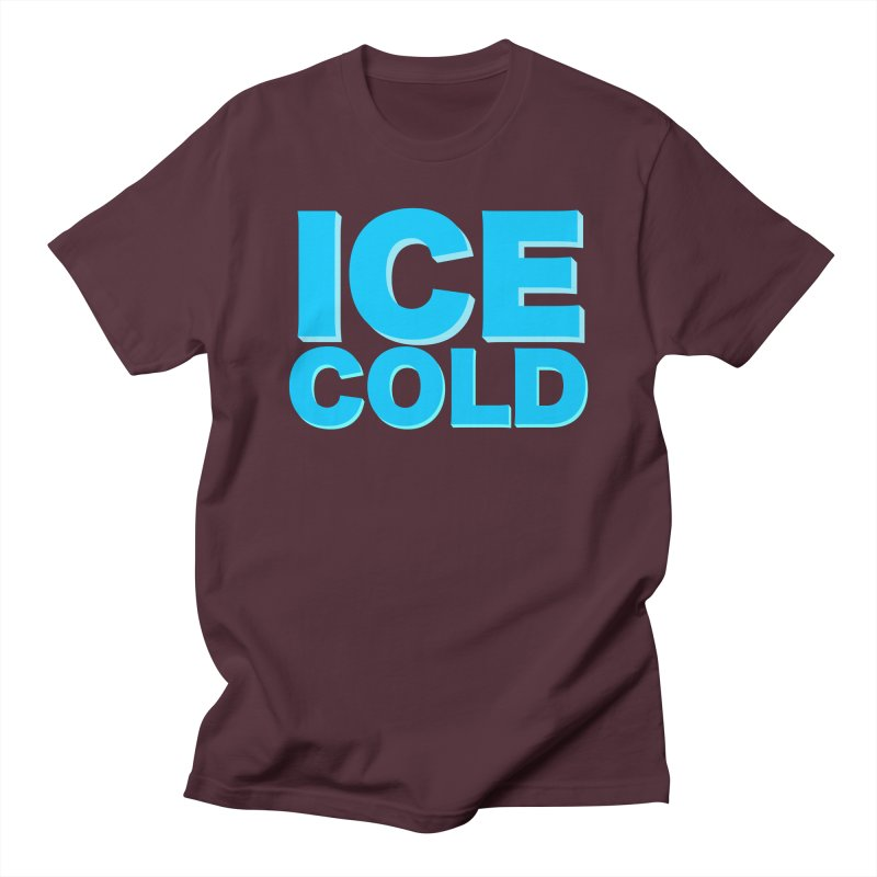 ICE Cold Women's Regular Unisex T-Shirt by Power Artist Shop