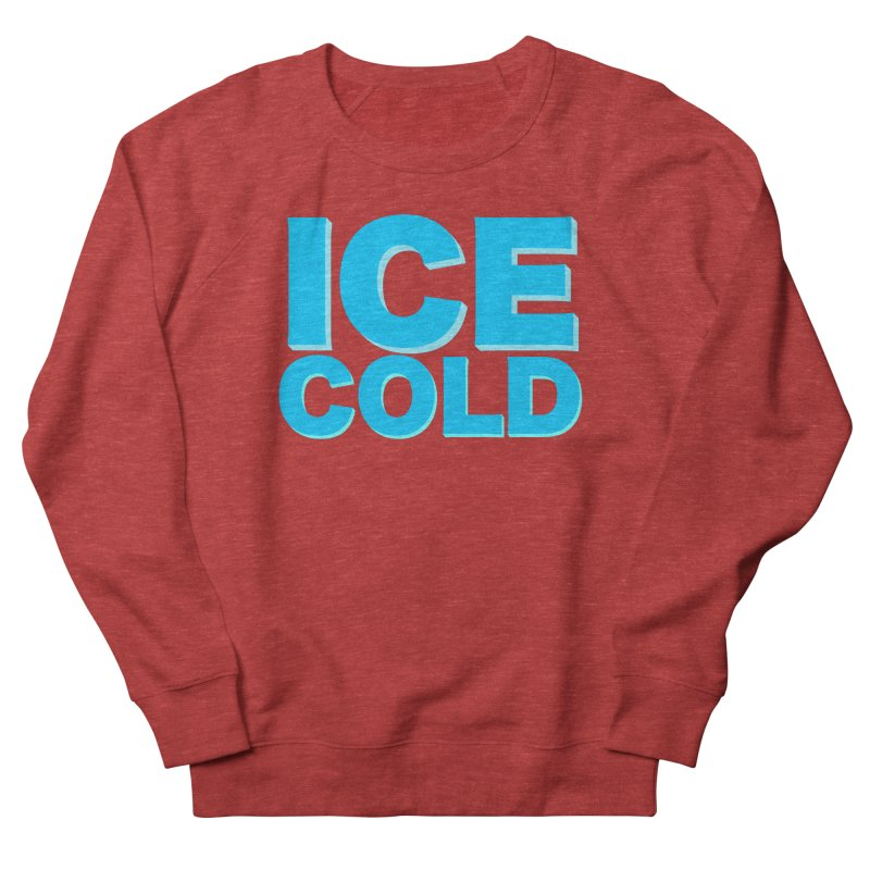 ICE Cold Women's French Terry Sweatshirt by Power Artist Shop