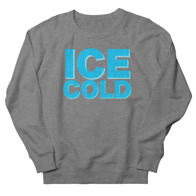 ICE Cold Men's French Terry Sweatshirt by Power Artist Shop