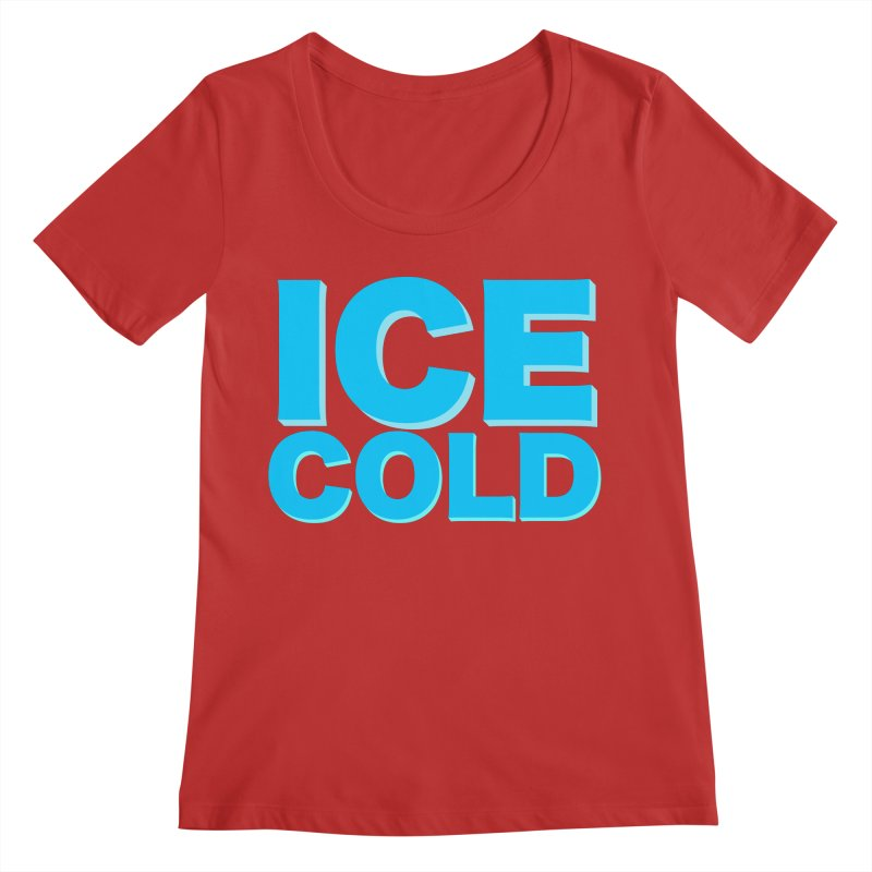 ICE Cold Women's Regular Scoop Neck by Power Artist Shop
