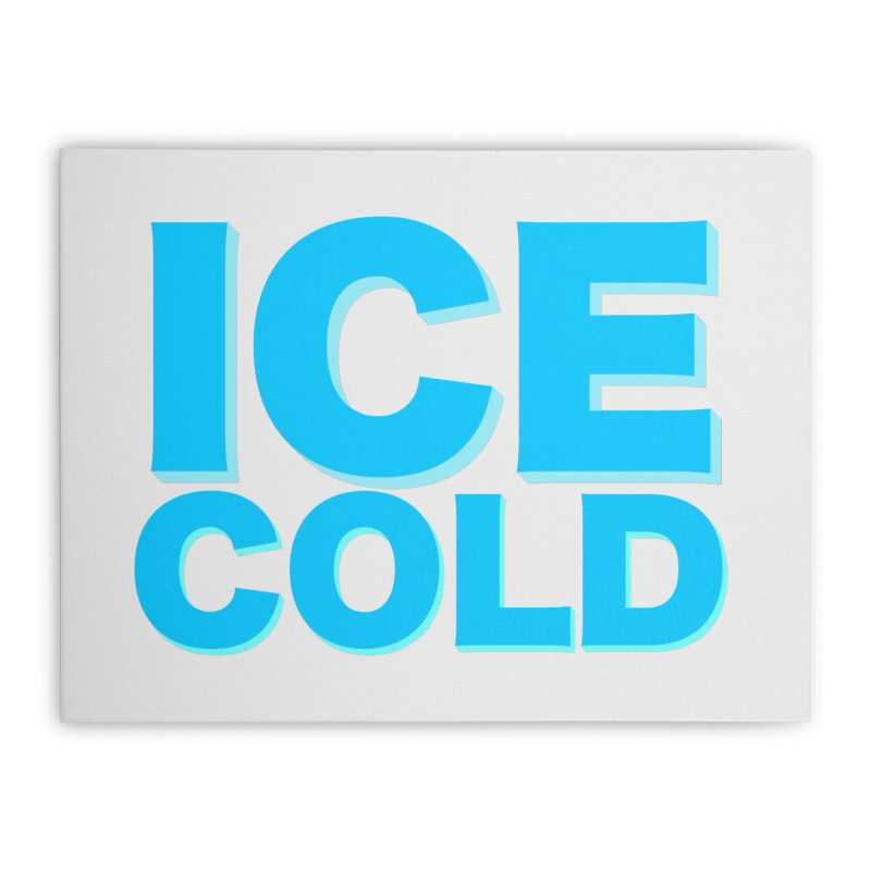 ICE Cold Home Stretched Canvas by Power Artist Shop