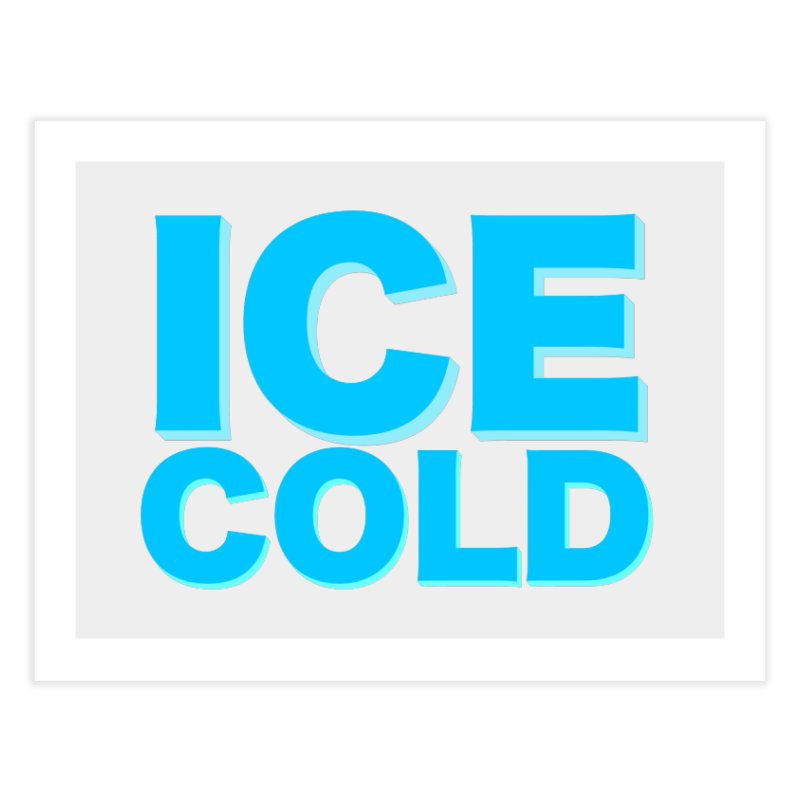ICE Cold Home Fine Art Print by Power Artist Shop